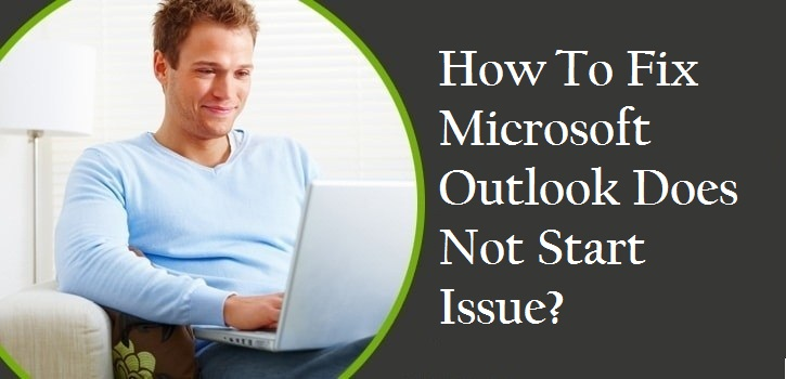 Fix Microsoft Outlook Does Not Start Issue
